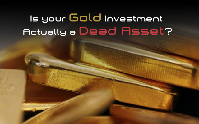 Gold investment can be a Dead Asset