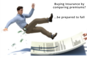Buying Insurance by just comparing premiums? You may be in for trouble.