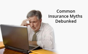 8 Insurance Myths most of us believe in