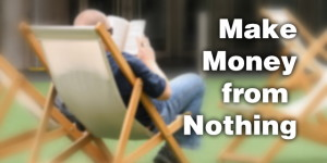 8 ways to Make money from Nothing, almost!