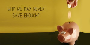 Why we never end up saving 'Enough'