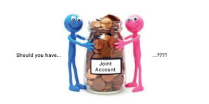 Joint Bank Accounts: Is it a good idea?