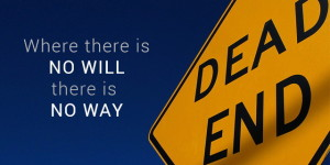 Why is 'Will' important to have a 'Way'?