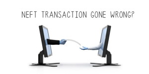 Wrong NEFT Transactions; Now What? It is not as simple as it sounds