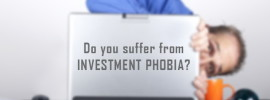 Do you suffer from Investment Phobia