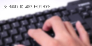 Why you shouldn't be ashamed of doing a Home Based Business or Work From Home job