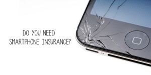 Smartphone Insurance: Do you really need it?